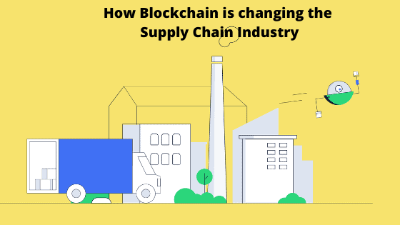 Blockchain is changing the Supply Chain Industry